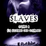 slaves-06-la-guerre-des-damnes